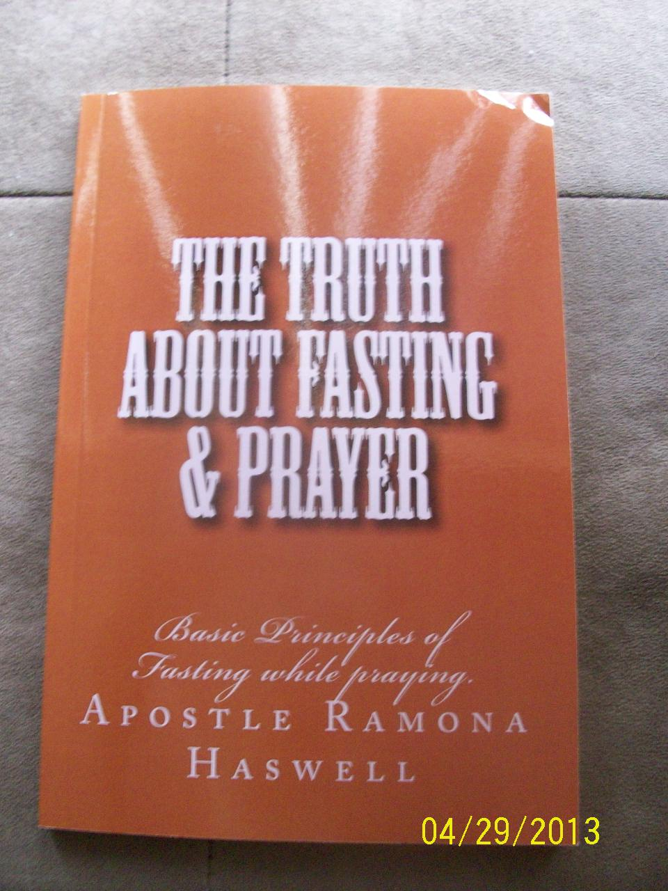THE TRUTH ABOUT FASTING & PRAYER © 2014 - ISBN-13: 978-1484142158 / ISBN-10: 1484142152